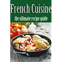 French Cuisine: The Ultimate Recipe Guide (English Edition)