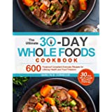 The Ultimate 30-Day Whole Foods Cookbook: 600 Foolproof Compliant Everyday Recipes for Lifelong Health and Food Freedom