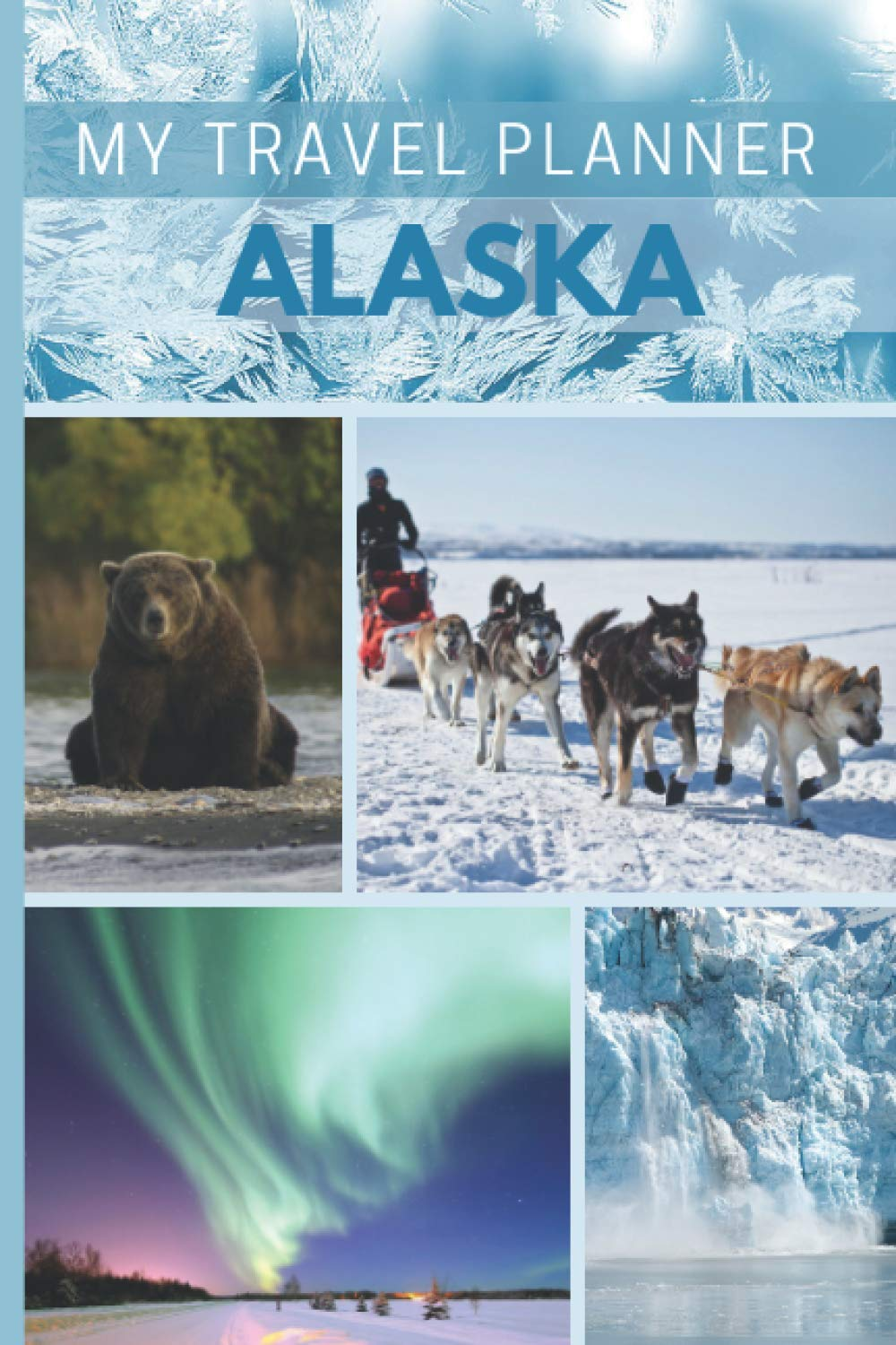 My Travel Planner Alaska Vacation Guide Journal To Plan Up To 27 Day Trip Fill In Sections Checklists Itinerary Budget Calendar Flight Info Daily Your Great Holidays Perfect Travel Gift Orex