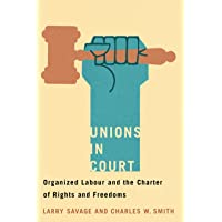 Unions in Court: Organized Labour and the Charter of Rights and Freedoms