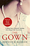 The Gown: An enthralling historical novel of the creation of Queen Elizabeth's wedding dress