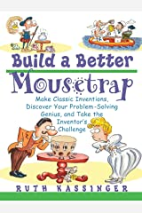 Build a Better Mousetrap: Make Classic Inventions, Discover Your Problem Solving Genius, and Take the Inventor's Challenge Paperback