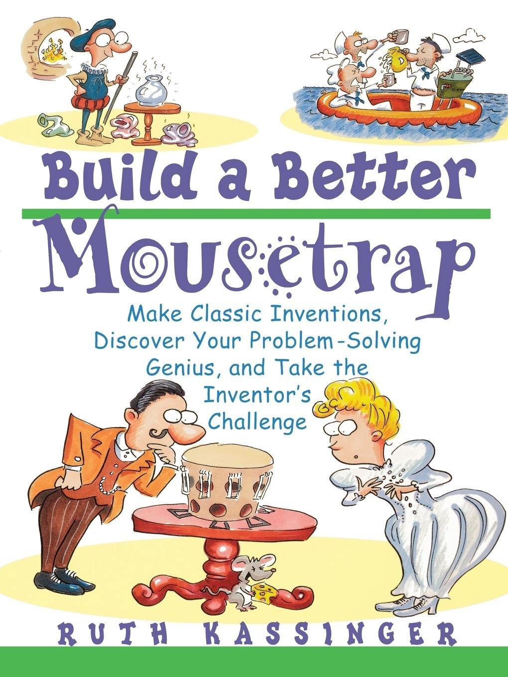 Download Build a Better Mousetrap: Make Classic Inventions, Discover Your Problem Solving Genius, and Take the Inventor's Challenge pdf