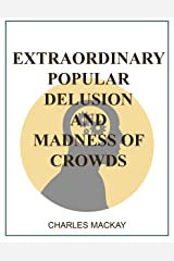 Extraordinary Popular Delusions and the Madness of Crowds : Complete and Unabridged : All Three Volumes 1841-54 (illustrated) Kindle Edition