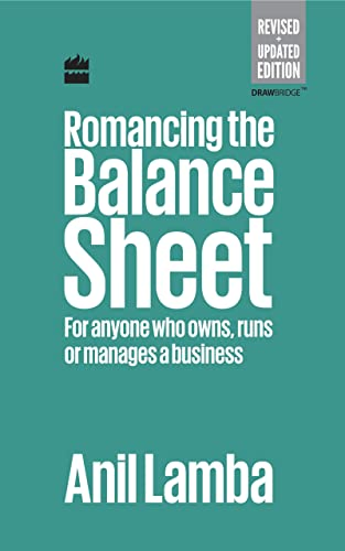 Romancing the Balance Sheet: For Anyone Who Owns; Runs or Manages a Business