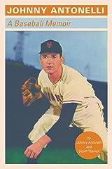Johnny Antonelli: A Baseball Memoir Kindle Edition