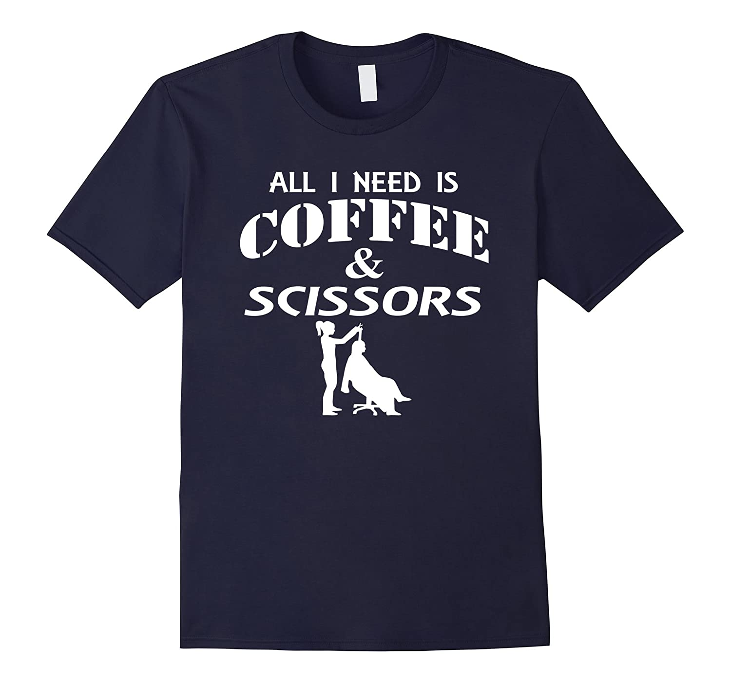 All I Need Is Coffee  Scissors Hair Stylist Hairdresser Tee-TD