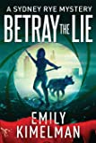 BETRAY THE LIE: A Sydney Rye Mystery (The Sydney Rye Series)