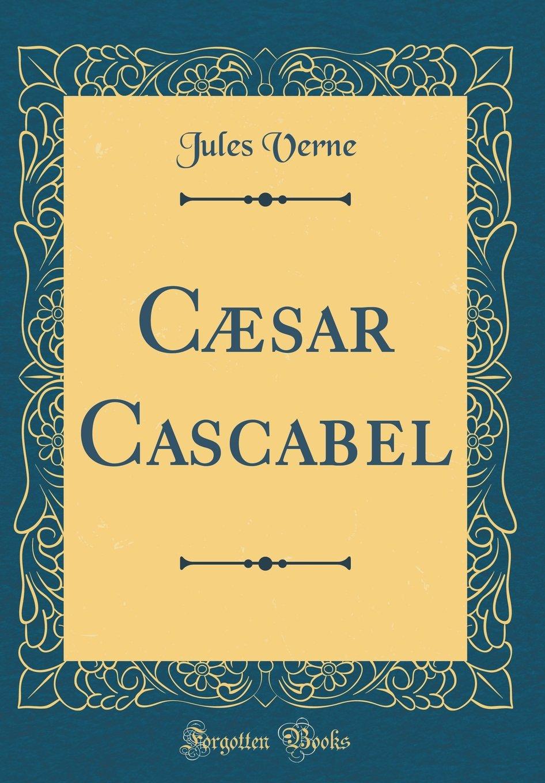 Download Cæsar Cascabel (Classic Reprint) ebook