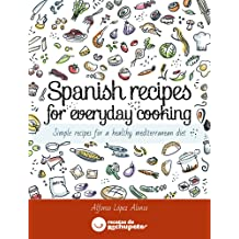 Spanish recipes for everyday cooking: Simple recipes for a healthy mediterranean diet Dec 15, 2012