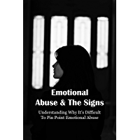 Emotional Abuse & The Signs: Understanding Why It's Difficult To Pin Point Emotional Abuse: Signs Of An Emotionally…