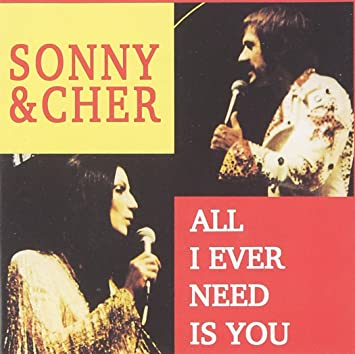 SONNY & CHER/ALL I EVER NEED IS YOU