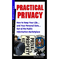 Practical Privacy: How to Keep Your Life...and Your Personal Information...Out of the Public Information Marketplace (Personal Security Collection)