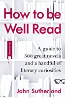 How To Be Well Read: A Guide To 500 Great Novels