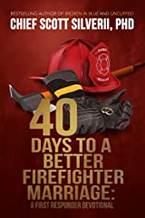40 Days to a Better Firefighter Marriage (A First Responder Devotional Book 2) Kindle Edition