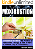 Moxibustion: An Essential Guide to the Practice of Moxibustion Therapy and How It Works to Address Yang or Qi Deficiency (English Edition)