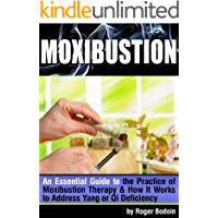 Moxibustion: An Essential Guide to the Practice of Moxibustion Therapy and How It Works to Address Yang or Qi Deficiency