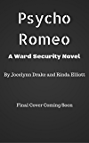 Psycho Romeo (Ward Security Book 1)