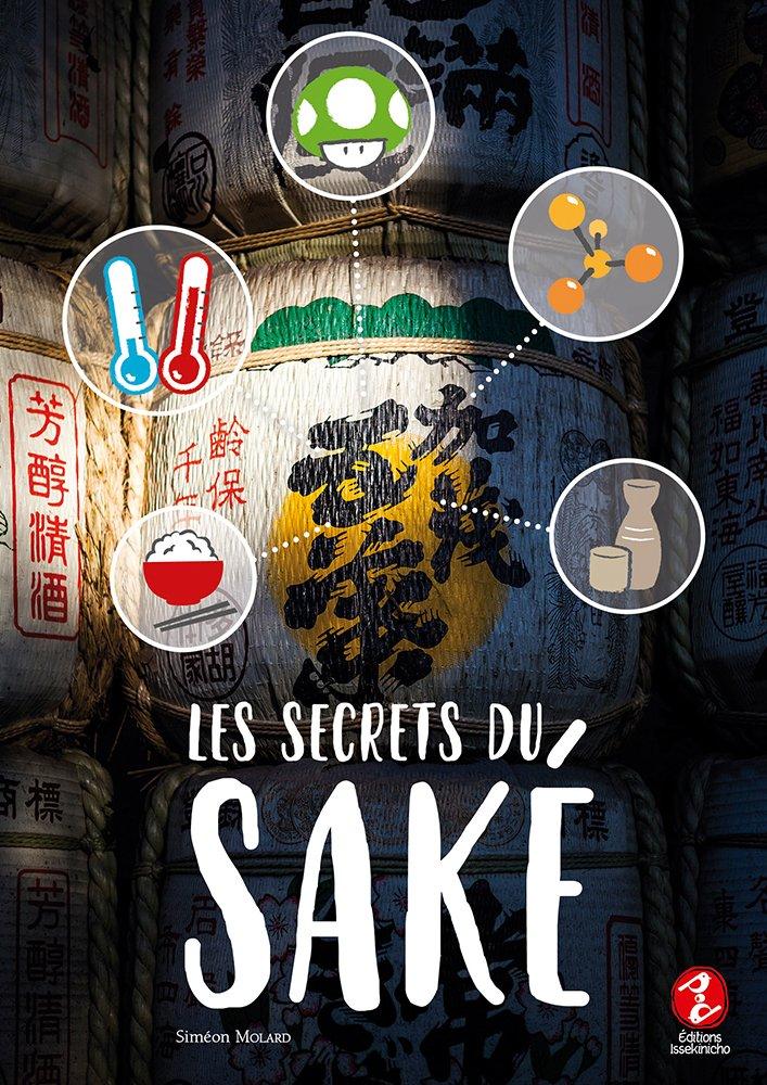 Les Secrets du Sake Broché – 10 février 2018 Molard Simeon Issekinicho B076ML49V2 Digestifs - Liqueurs