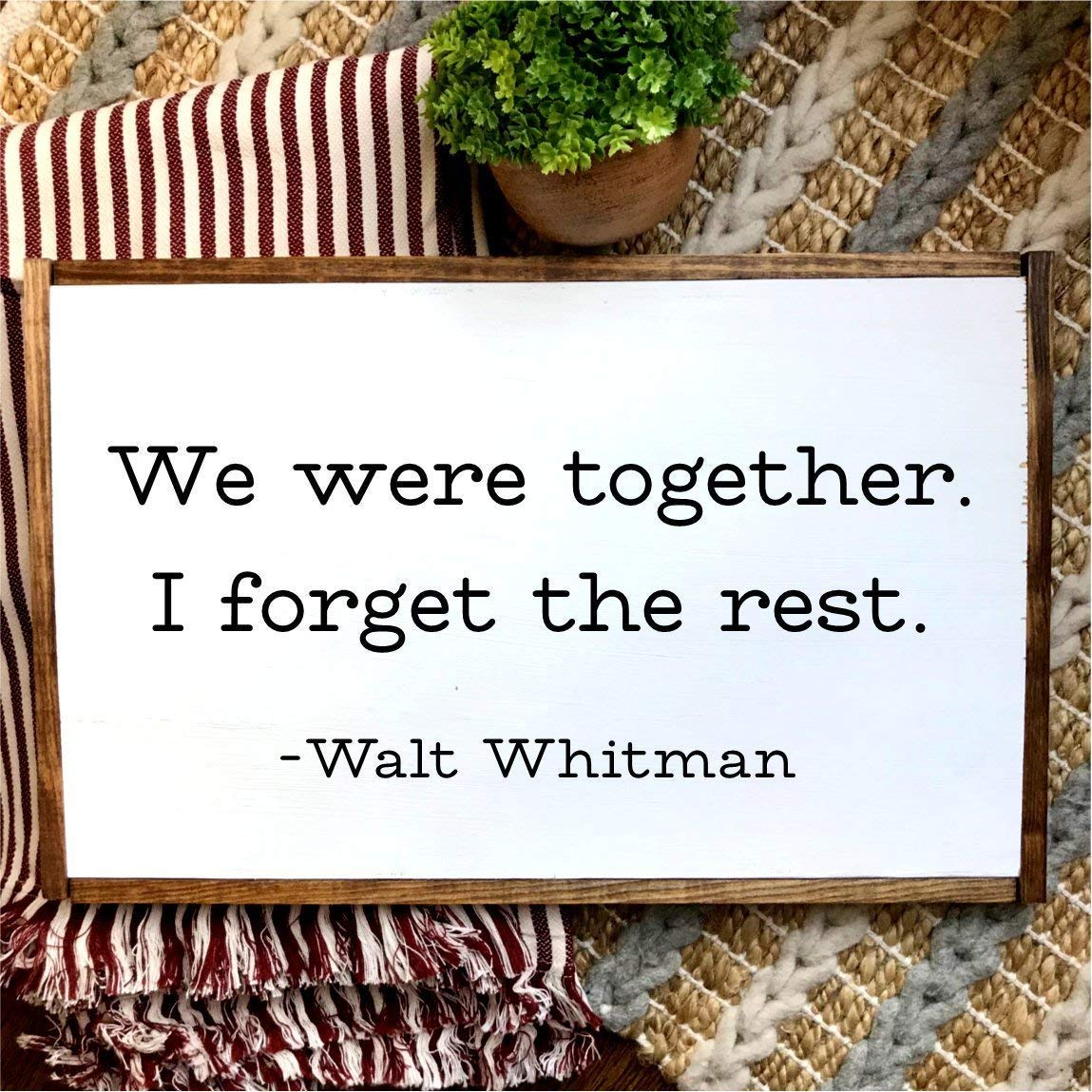 Amazon Com We Were Together I Forget The Rest Walt Whitman Quote Hand Painted Over Sized Wooden Sign Modern Farmhouse Style Fixer Upper Inspired Home Decor Handmade