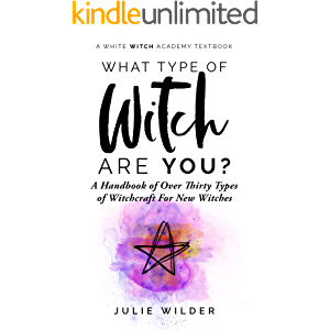 What Type of Witch Are You?: A Handbook of Over Thirty Types of Witchcraft for New Witches (White Witch Academy Textbook…