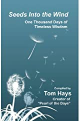 Seeds Into the Wind: One Thousand Days of Timeless Wisdom Kindle Edition
