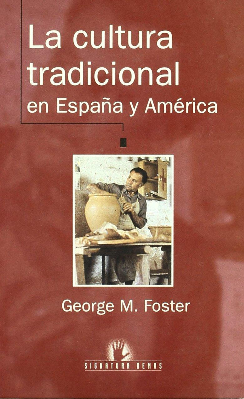 La cultura tradicional en España y América Signatura Demos: Amazon.es: Foster, George M: Libros
