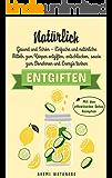 NATÜRLICH ENTGIFTEN: Gesund und Schön –  Einfache und natürliche Mitteln zum Körper entgiften, entschlacken, sowie zum Abnehmen und Energie tanken (Mit den effektivsten Detox Rezepten 1)