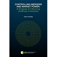 CONTROLLING MERGERS AND MARKET POWER: A Program for Reviving Antitrust in America