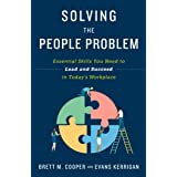 Solving the People Problem: Essential Skills You Need to Lead and Succeed in Today's Workplace