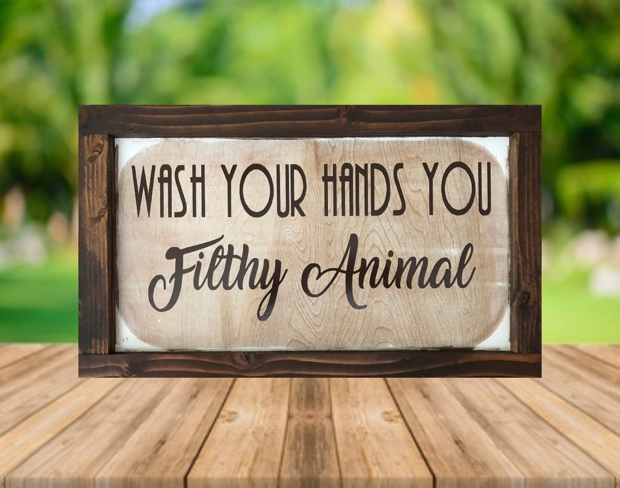 Wash Your Hands You Filthy Animal Modern Farmhouse Sign