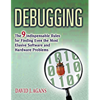 Debugging: The 9 Indispensable Rules for Finding Even the Most Elusive Software and Hardware Problems (English Edition)