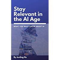 Stay Relevant in the Age of AI: What you must know about AI