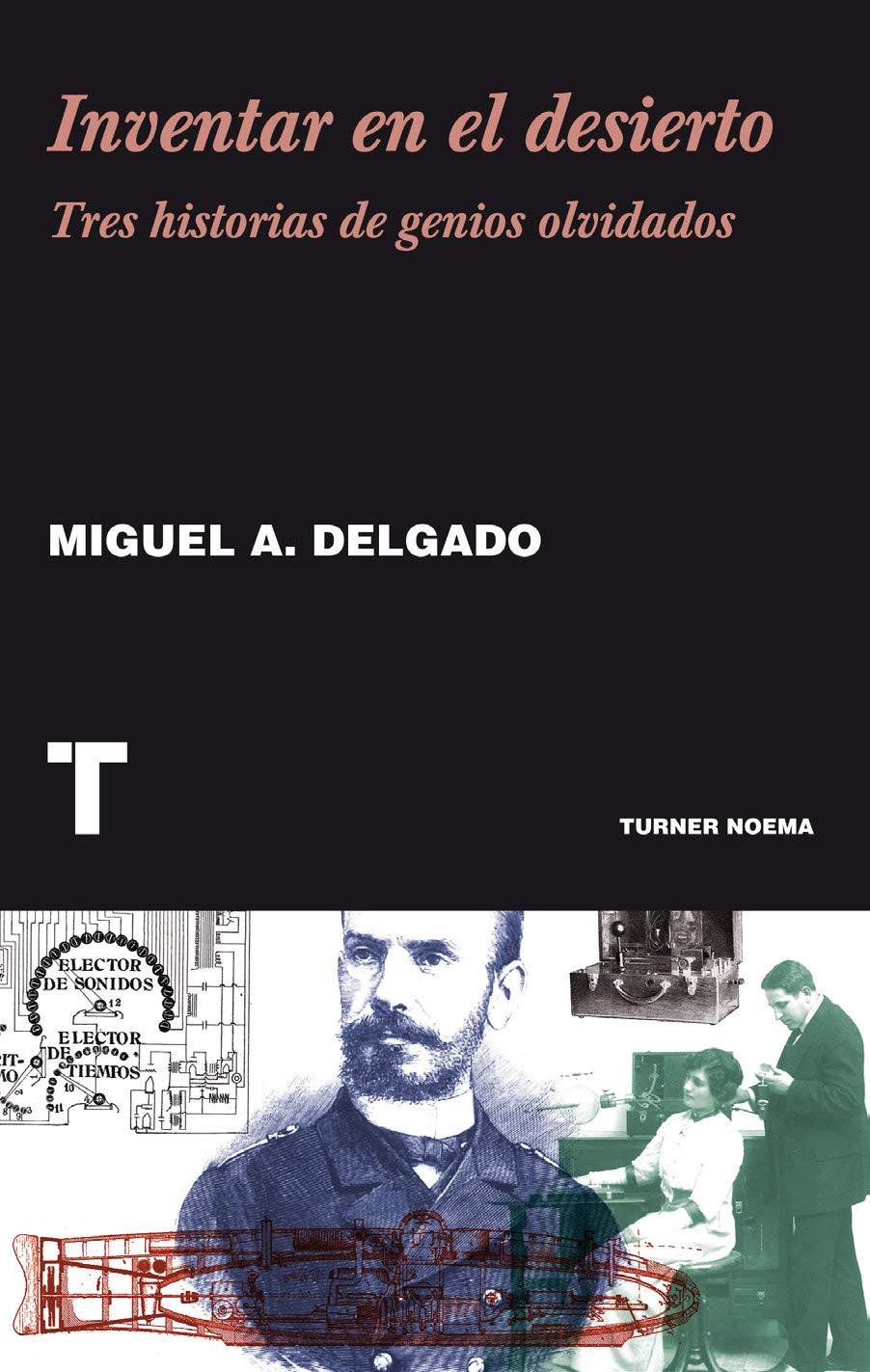Inventar en el desierto: Tres historias de genios olvidados Noema: Amazon.es: Delgado, Miguel A.: Libros