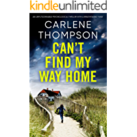 CAN'T FIND MY WAY HOME an unputdownable psychological thriller with a breathtaking twist (Totally gripping psychological…