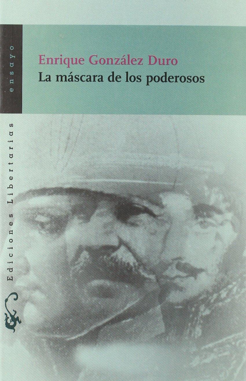 La máscara de los poderosos (Ensayo): Amazon.es: Enrique González Duro: Libros
