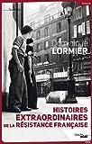 Histoires extraordinaires de la Résistance française 1940-1945 (Documents)
