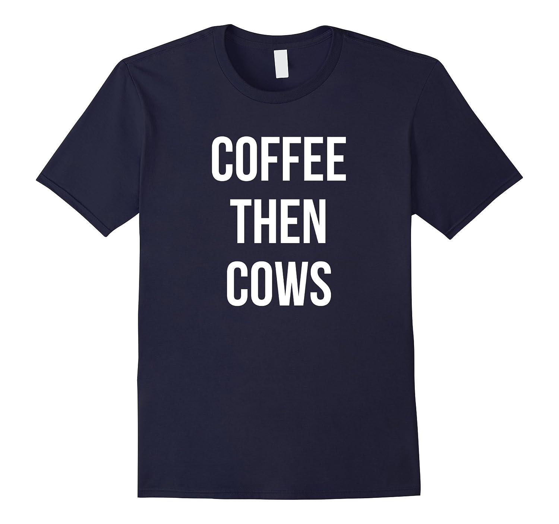 Coffee then Cows shirt-Vaci