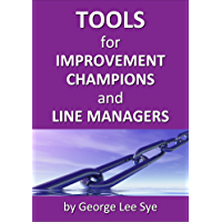 Tools for Improvement Champions and Line Managers (Process Mastery with Lean Six Sigma Book 2)
