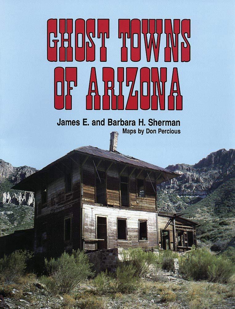 Map Of Arizona Ghost Towns.Ghost Towns Of Arizona James E Sherman Barbara H Sherman