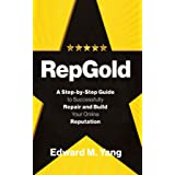 RepGold: A Step-by-Step Guide to Successfully Repair and Build Your Online Reputation