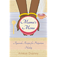 Mama's Menu: Ayurvedic Recipes for Postpartum Healing (English Edition)
