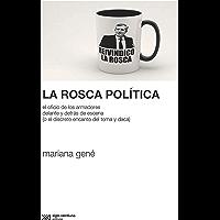 La rosca política: El oficio de los armadores delante y detrás de escena (o el discreto encanto del toma y daca) (Sociología y Política)