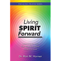 Living Spirit Forward: Learning to Live the Way You Were Meant to Live (Engaging Heaven Book 5) (English Edition)