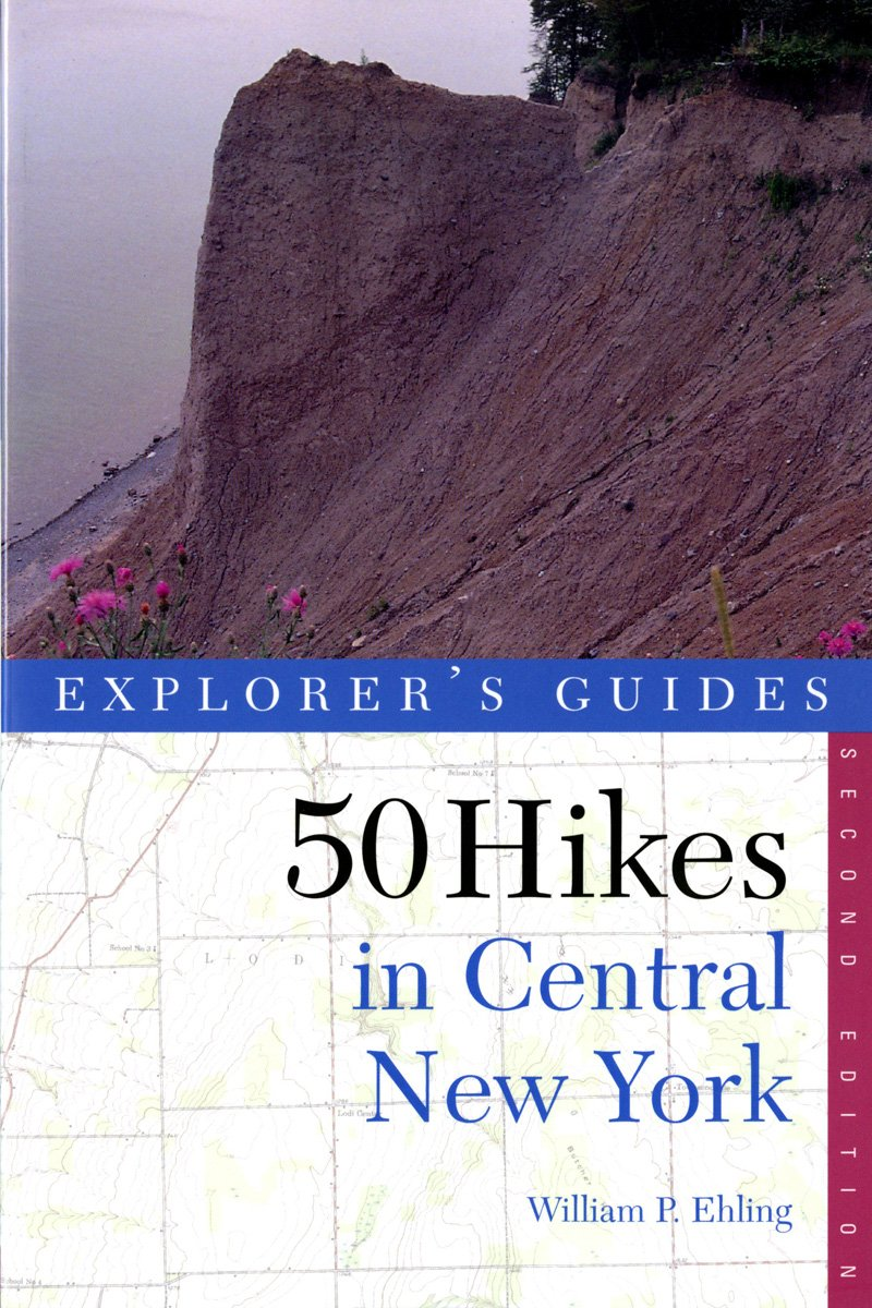 Explorer's Guide 50 Hikes in Central New York: Hikes and Backpacking Trips from the Western Adirondacks to the Finger Lakes: Hikes and Backpacking ... Finger Lakes (Explorer's Guides: 50 Hikes)