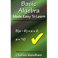 Basic Algebra Made Easy to Learn: Solving Equations Explained