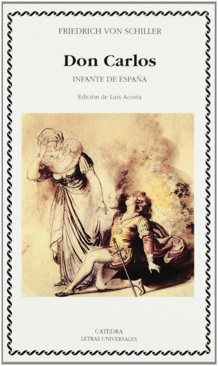 Don Carlos, infante de España (Letras Universales): Amazon.es: Schiller, Friedrich von: Libros