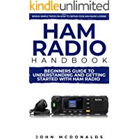 Ham Radio Handbook: Beginners Guide To understanding and getting started with Ham radio (Simple tricks on how to get a license easily included)
