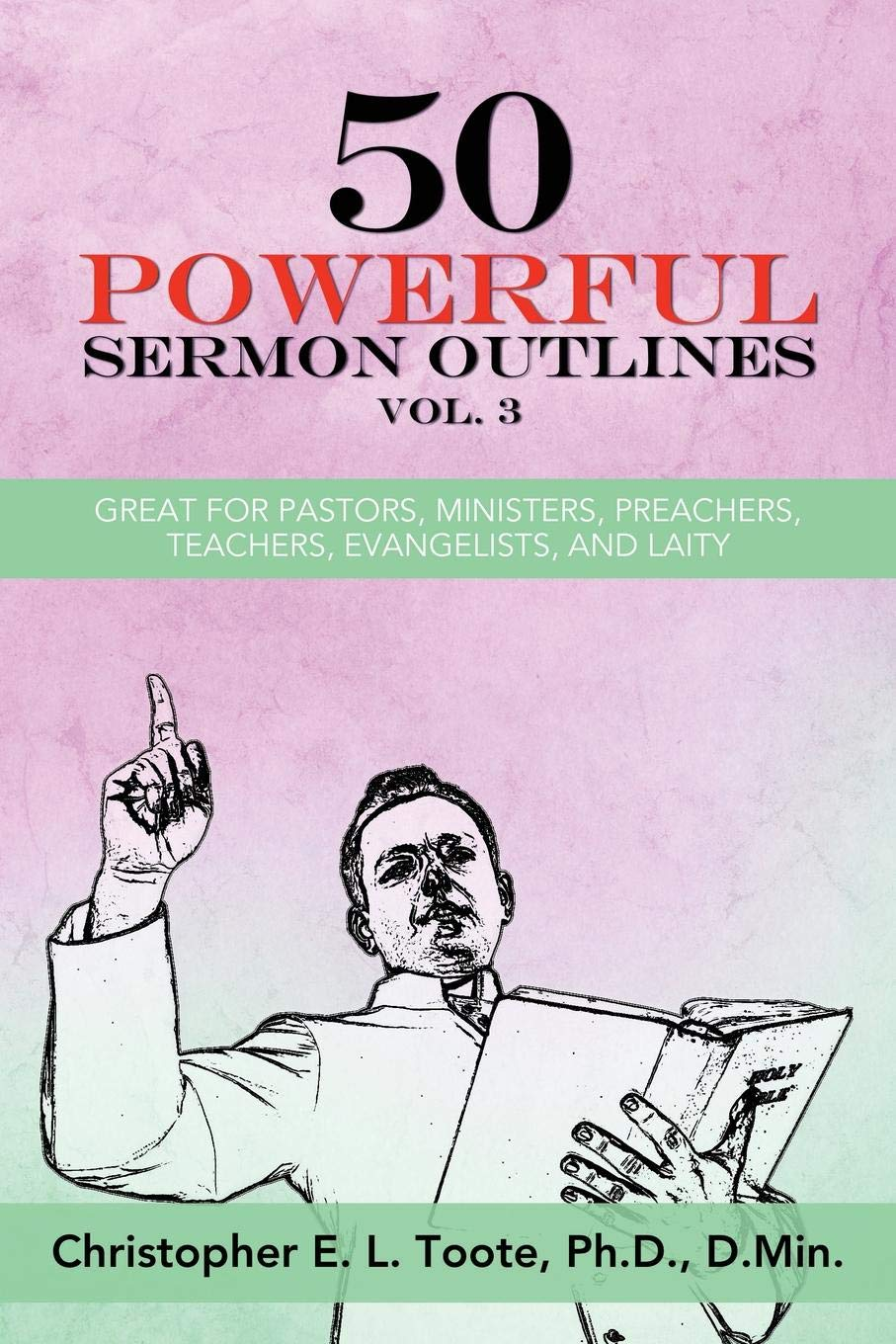 50 POWERFUL SERMON OUTLINES, VOL  3: GREAT FOR PASTORS
