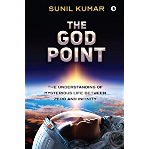 The God Point : The Understanding of Mysterious Life between Zero and Infinity